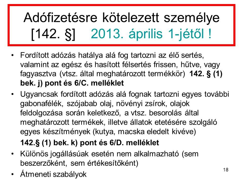 Adófizetésre kötelezett személye [142. §] 2013. április 1-jétől !